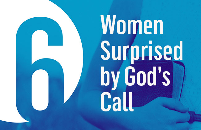6 Women Surprised by God's Call